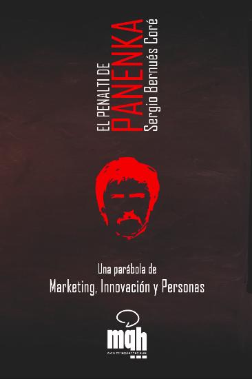 El Penalti de Panenka. Una parábola de Marketing, Innovación y Personas